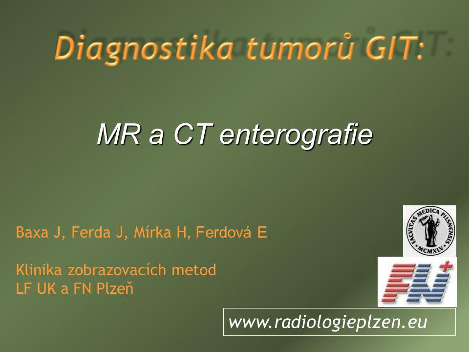 MR a CT enterografie Baxa J, Ferda J, Mírka H, Ferdová E Klinika zobrazovacích metod LF UK a FN Plzeň www.radiologieplzen.eu