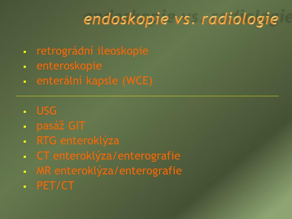  retrográdní ileoskopie  enteroskopie  enterální kapsle (WCE)  USG  pasáž GIT  RTG enteroklýza  CT enteroklýza/enterografie  MR enteroklýza/en