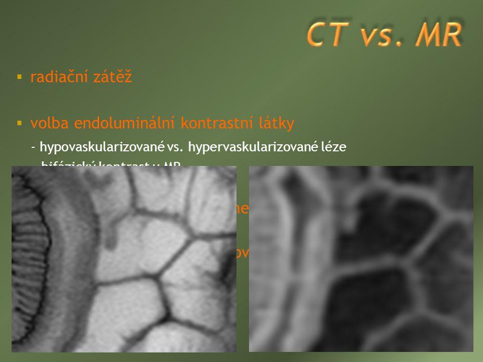  radiační zátěž  volba endoluminální kontrastní látky - hypovaskularizované vs. hypervaskularizované léze – bifázický kontrast u MR  lymfatické uzl