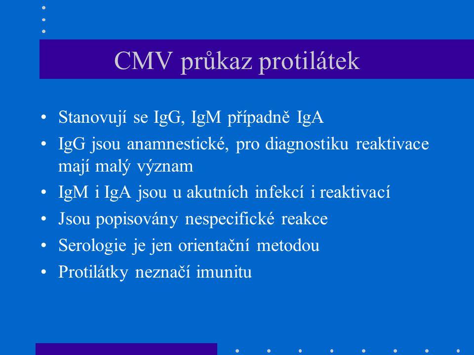 CMV průkaz protilátek Stanovují se IgG, IgM případně IgA IgG jsou anamnestické, pro diagnostiku reaktivace mají malý význam IgM i IgA jsou u akutních