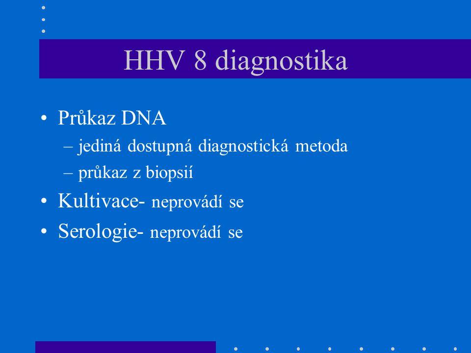 HHV 8 diagnostika Průkaz DNA –jediná dostupná diagnostická metoda –průkaz z biopsií Kultivace- neprovádí se Serologie- neprovádí se