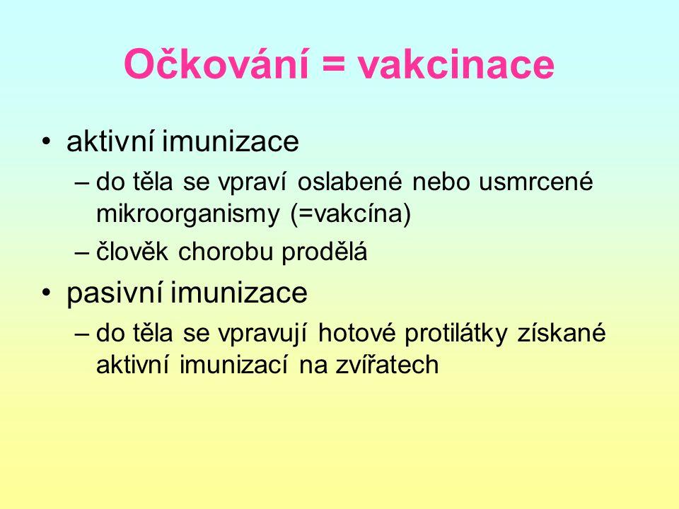 Očkování = vakcinace aktivní imunizace –do těla se vpraví oslabené nebo usmrcené mikroorganismy (=vakcína) –člověk chorobu prodělá pasivní imunizace –