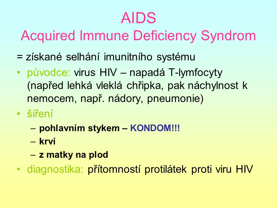 AIDS Acquired Immune Deficiency Syndrom = získané selhání imunitního systému původce: virus HIV – napadá T-lymfocyty (napřed lehká vleklá chřipka, pak