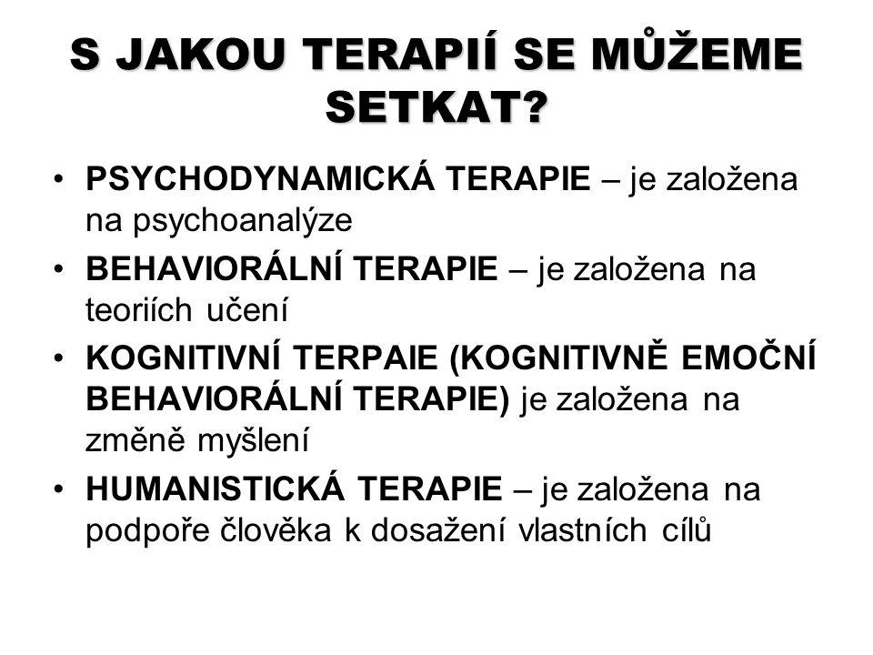 S JAKOU TERAPIÍ SE MŮŽEME SETKAT? PSYCHODYNAMICKÁ TERAPIE – je založena na psychoanalýze BEHAVIORÁLNÍ TERAPIE – je založena na teoriích učení KOGNITIV