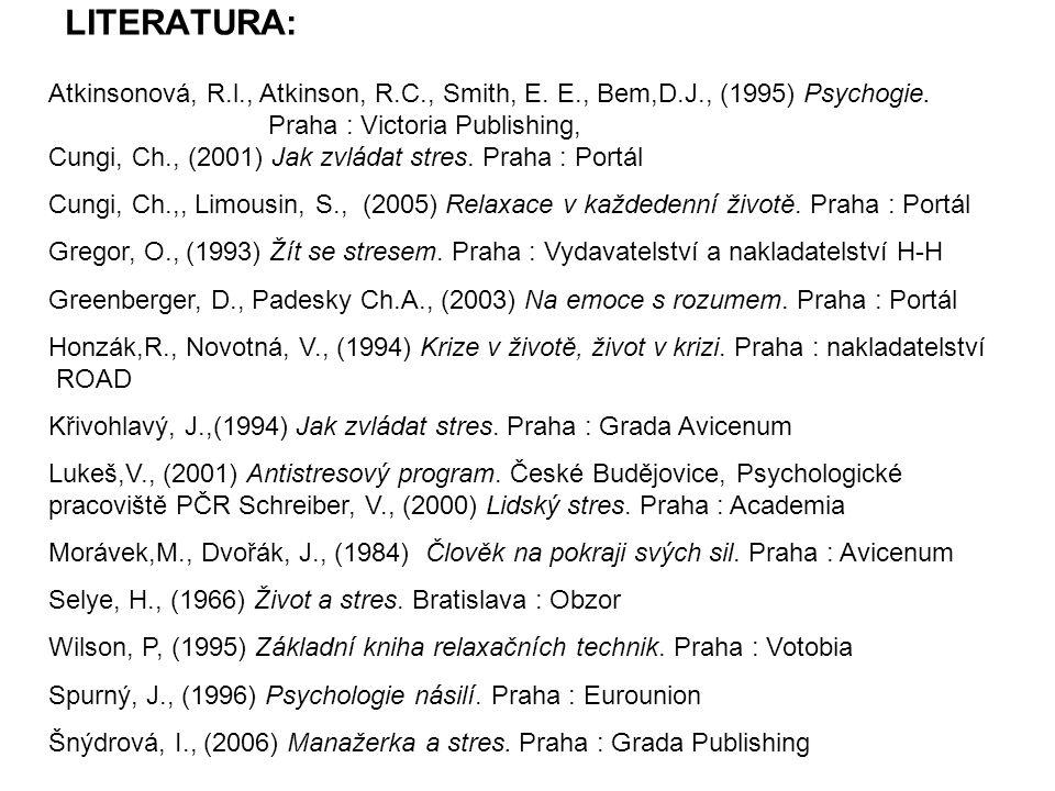 LITERATURA: Atkinsonová, R.l., Atkinson, R.C., Smith, E. E., Bem,D.J., (1995) Psychogie. Praha : Victoria Publishing, Cungi, Ch., (2001) Jak zvládat s