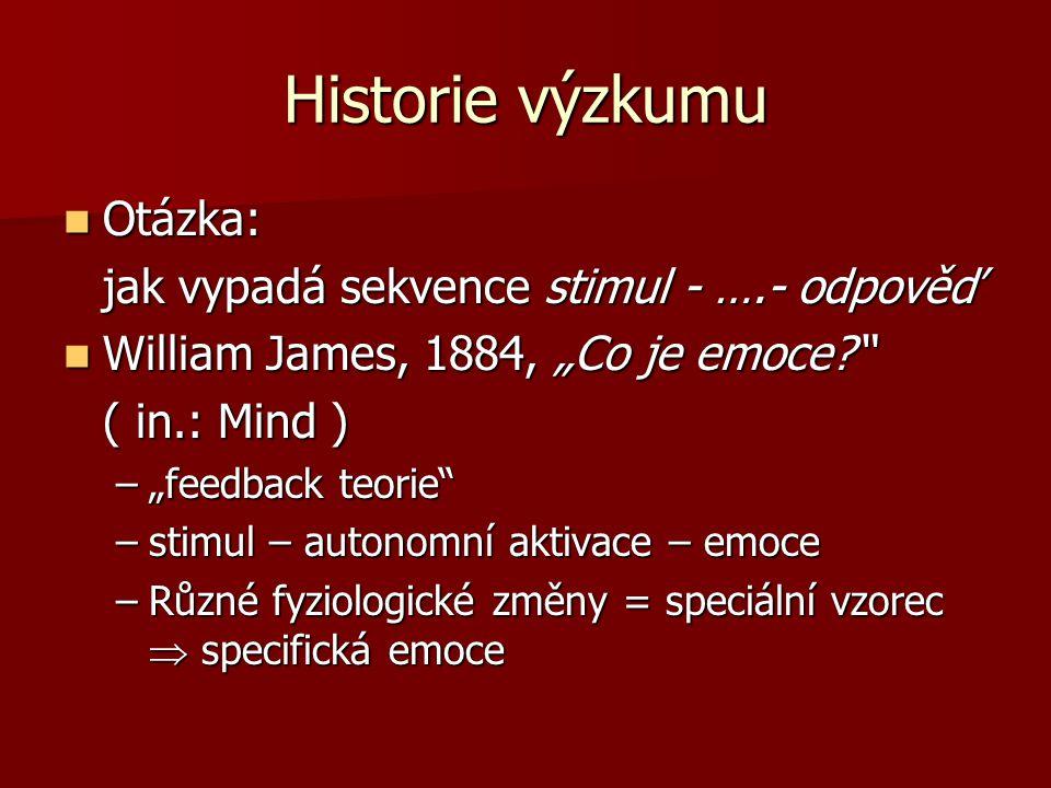 """Historie výzkumu Otázka: Otázka: jak vypadá sekvence stimul - ….- odpověď William James, 1884, """"Co je emoce?"""" William James, 1884, """"Co je emoce?"""" ( in"""