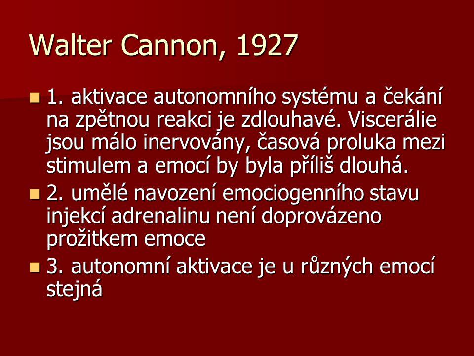 Walter Cannon, 1927 1. aktivace autonomního systému a čekání na zpětnou reakci je zdlouhavé. Viscerálie jsou málo inervovány, časová proluka mezi stim