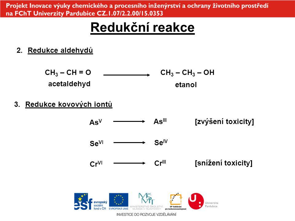 Redukční reakce 2.Redukce aldehydů 3.Redukce kovových iontů acetaldehyd CH 3 – CH = OCH 3 – CH 3 – OH etanol As V As III Se VI Se IV Cr VI Cr III [zvý