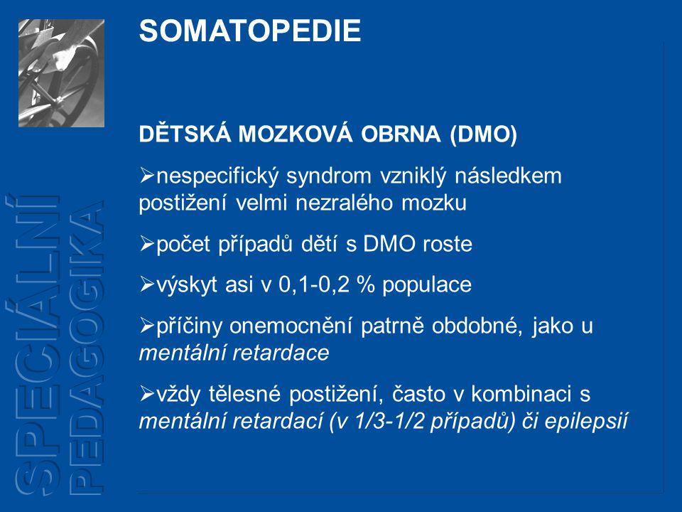 SOMATOPEDIE  rozdělení DMO podle forem: - formy spastické: - diparetické (paraparetické) - hemiparetické* - kvadruparetické* - formy nespastické - hypotonické* - extrapyramidové (dyskinetické) - mozečkové* * označené formy DMO jsou často kombinovány s MR