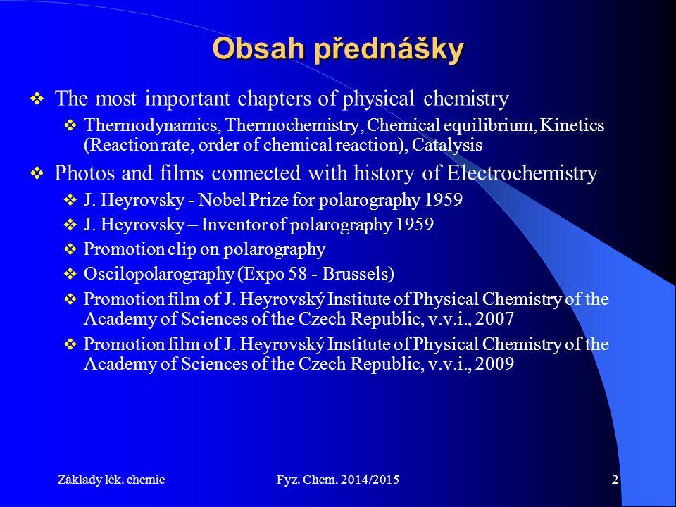 Základy lék. chemieFyz. Chem. 2014/20152 Obsah přednášky  The most important chapters of physical chemistry  Thermodynamics, Thermochemistry, Chemic