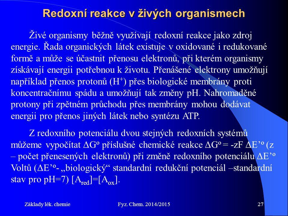 Základy lék. chemieFyz. Chem. 2014/201527 Redoxní reakce v živých organismech Živé organismy běžně využívají redoxní reakce jako zdroj energie. Řada o