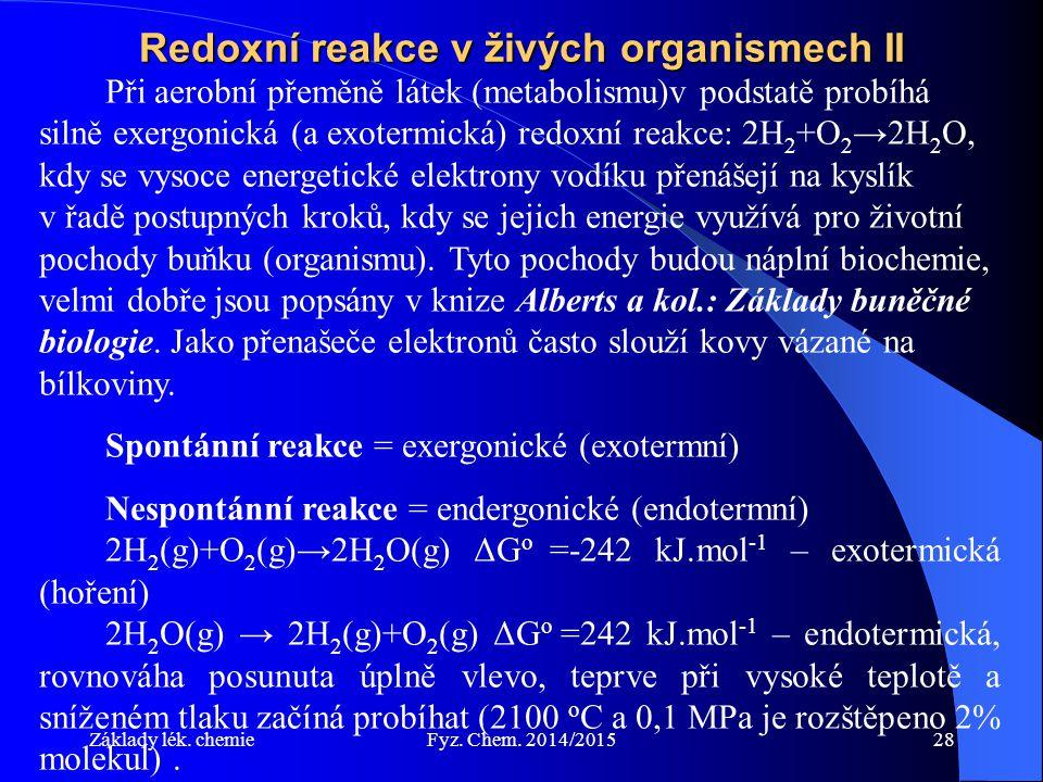 Základy lék. chemieFyz. Chem. 2014/201528 Redoxní reakce v živých organismech II Při aerobní přeměně látek (metabolismu)v podstatě probíhá silně exerg