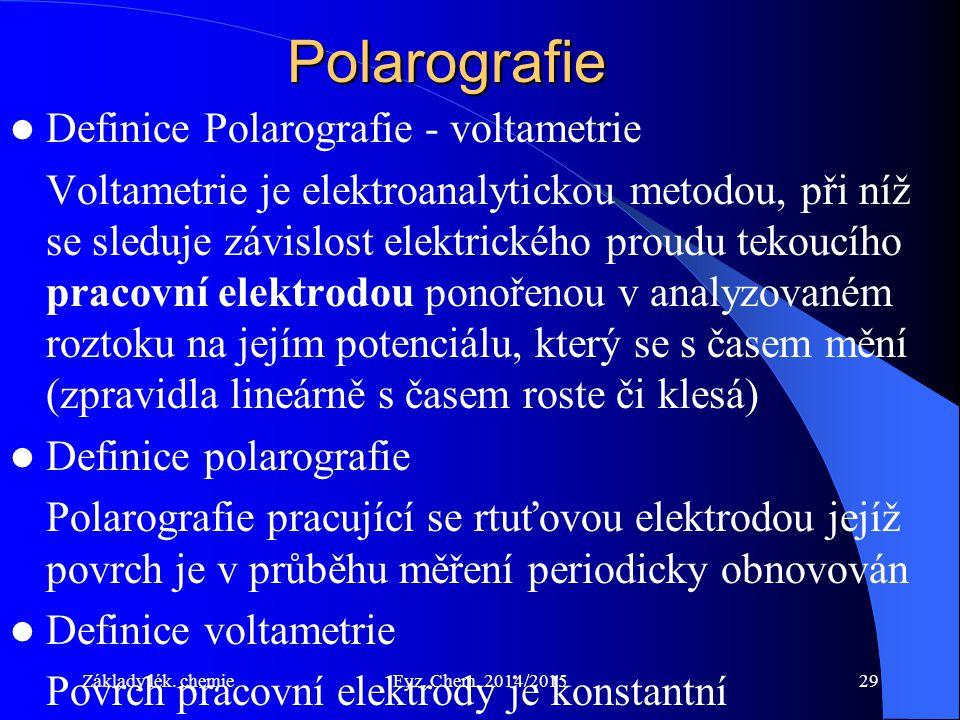 Základy lék. chemieFyz. Chem. 2014/201529Polarografie Definice Polarografie - voltametrie Voltametrie je elektroanalytickou metodou, při níž se sleduj