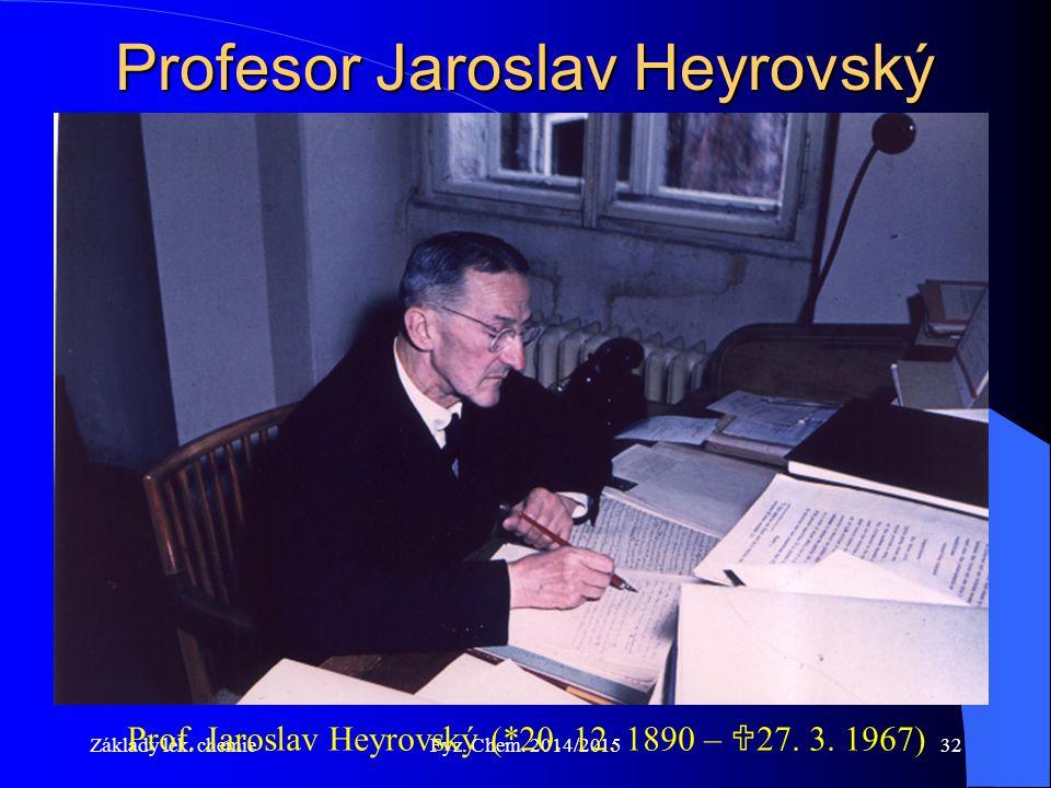 Základy lék.chemieFyz. Chem. 2014/201532 Profesor Jaroslav Heyrovský Prof.