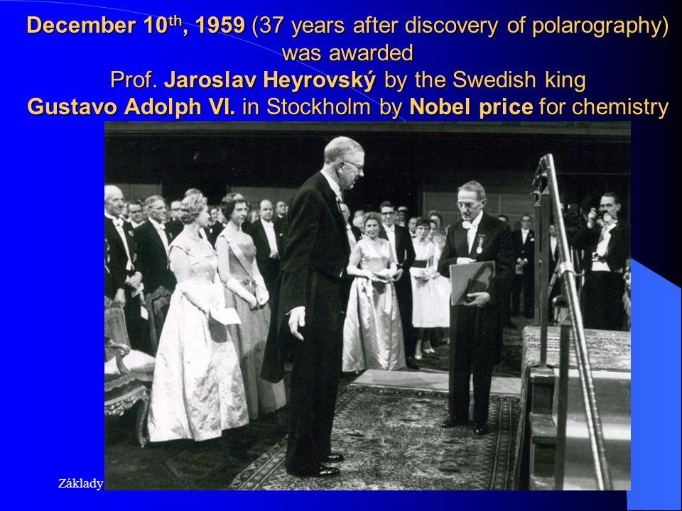 Základy lék. chemieFyz. Chem. 2014/201537 December 10 th, 1959 (37 years after discovery of polarography) was awarded Prof. Jaroslav Heyrovský by the