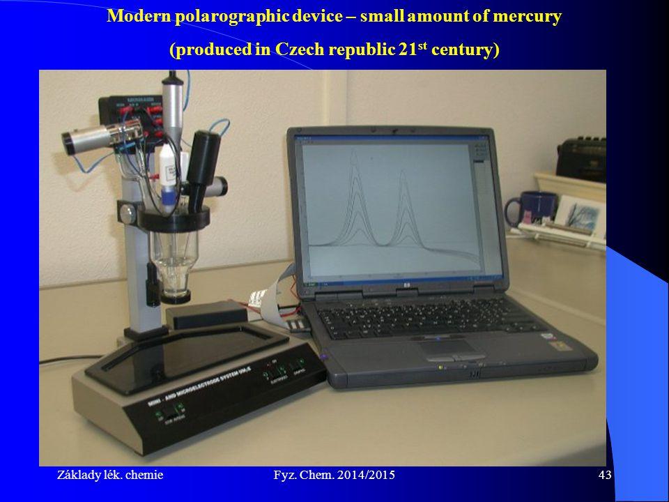 Základy lék. chemieFyz. Chem. 2014/201543 Modern polarographic device – small amount of mercury (produced in Czech republic 21 st century)
