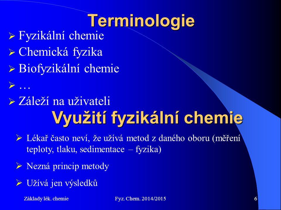 Základy lék. chemieFyz. Chem. 2014/20156 Terminologie  Fyzikální chemie  Chemická fyzika  Biofyzikální chemie  …  Záleží na uživateli  Lékař čas