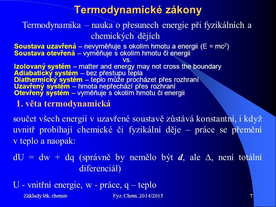 Základy lék. chemieFyz. Chem. 2014/20157 Termodynamické zákony Termodynamika – nauka o přesunech energie při fyzikálních a chemických dějích 1. věta t