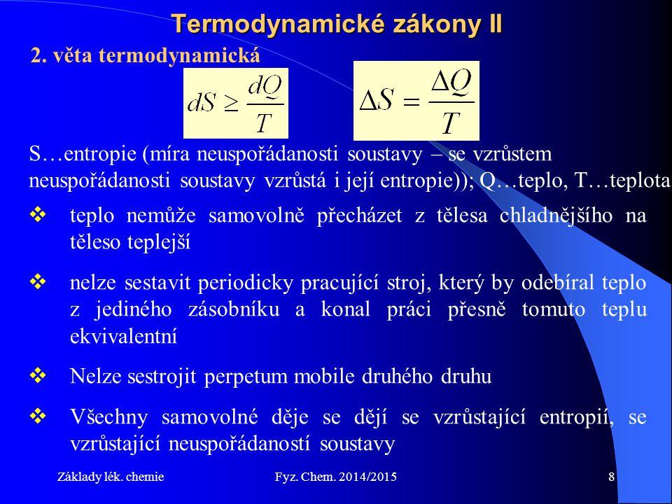 Základy lék. chemieFyz. Chem. 2014/20158 Termodynamické zákony II 2. věta termodynamická S…entropie (míra neuspořádanosti soustavy – se vzrůstem neusp