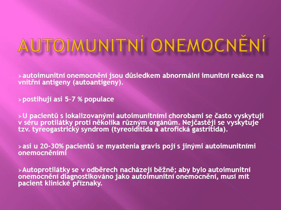  autoimunitní onemocnění jsou důsledkem abnormální imunitní reakce na vnitřní antigeny (autoantigeny).  postihují asi 5–7 % populace  U pacientů s