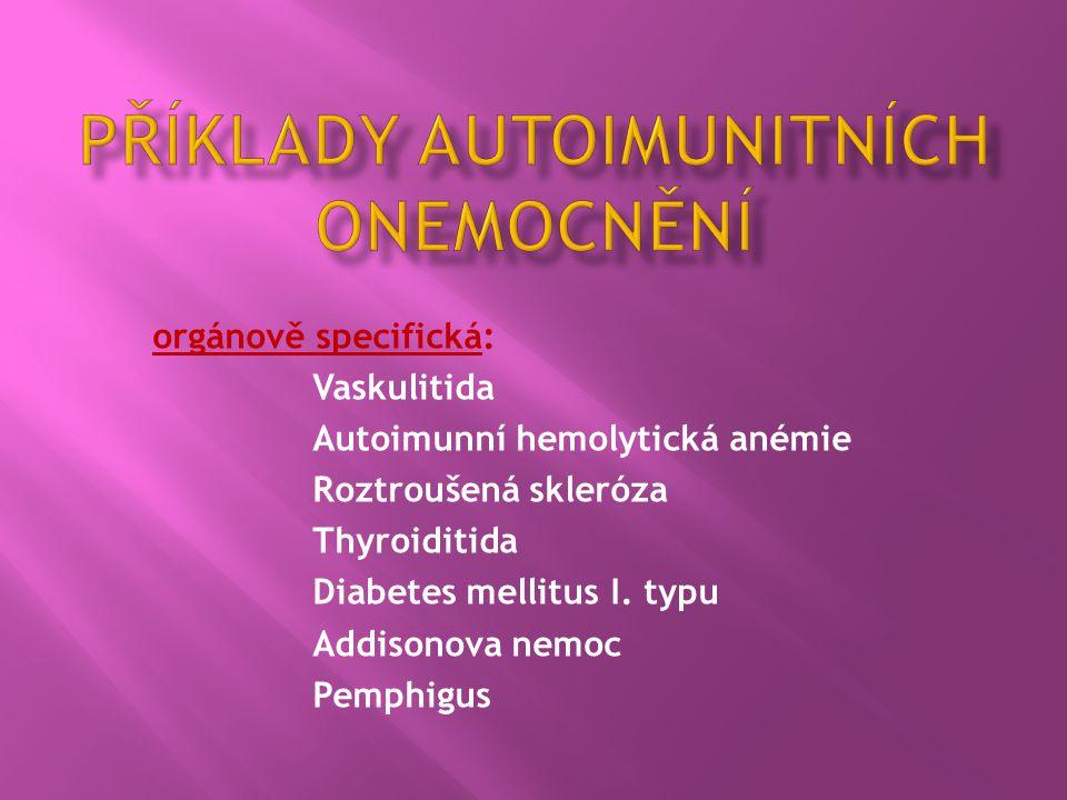 orgánově specifická: Vaskulitida Autoimunní hemolytická anémie Roztroušená skleróza Thyroiditida Diabetes mellitus I. typu Addisonova nemoc Pemphigus