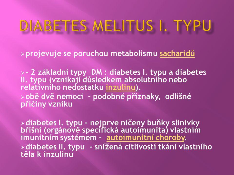  projevuje se poruchou metabolismu sacharidůsacharidů  - 2 základní typy DM : diabetes I. typu a diabetes II. typu (vznikají důsledkem absolutního n