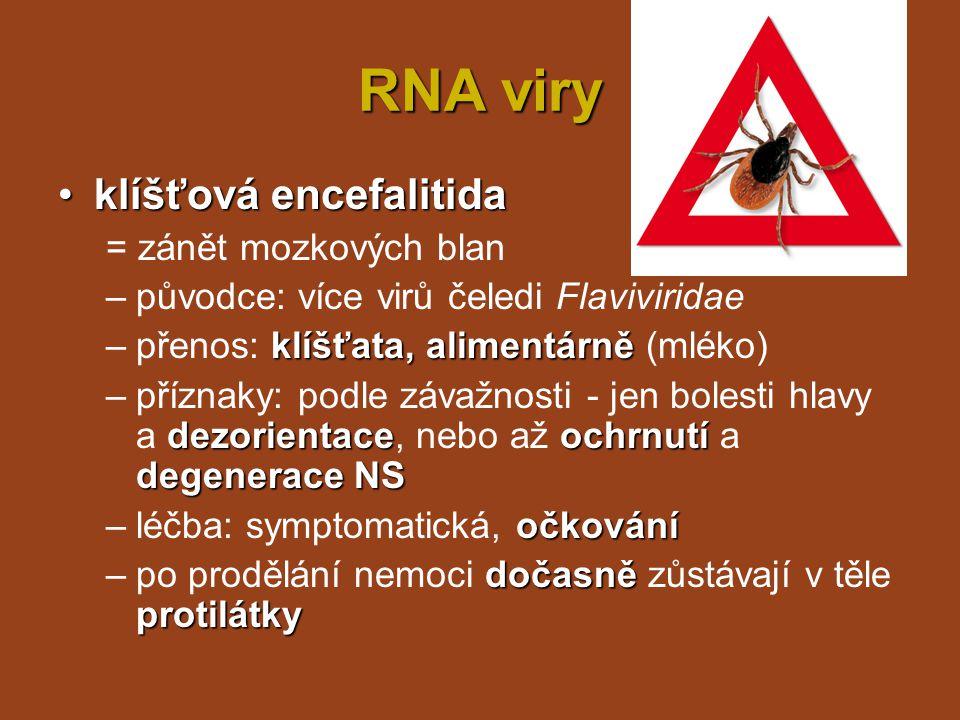 RNA viry žlutá zimnicežlutá zimnice játra a ledviny –napadá játra a ledviny –2 stádia žloutenka –2 stádia: bolesti hlavy, svalů, vysoká horečka, třesavka, silné prokrvení tkání → polevení → opětovný nástup: horečka, nevolnost, žloutenka komáři –přenos: komáři –až 50% úmrtnost –očkování –očkování - 10 let trvající imunita
