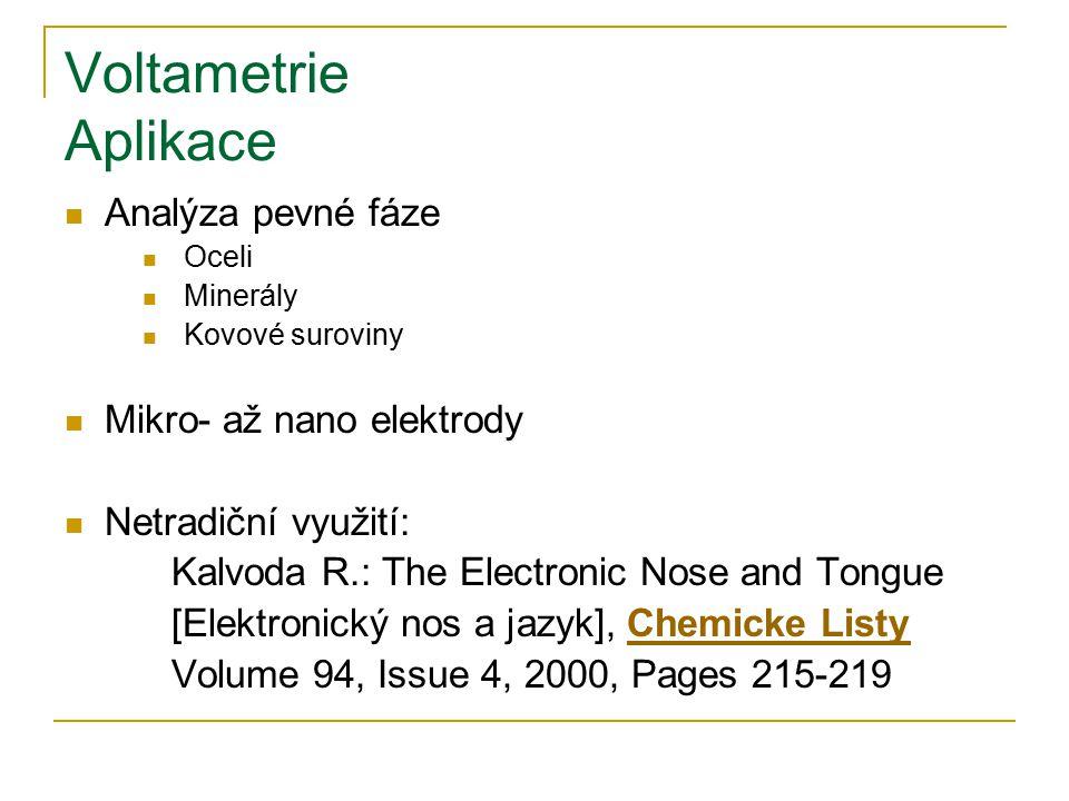 Voltametrie Aplikace Analýza pevné fáze Oceli Minerály Kovové suroviny Mikro- až nano elektrody Netradiční využití: Kalvoda R.: The Electronic Nose an