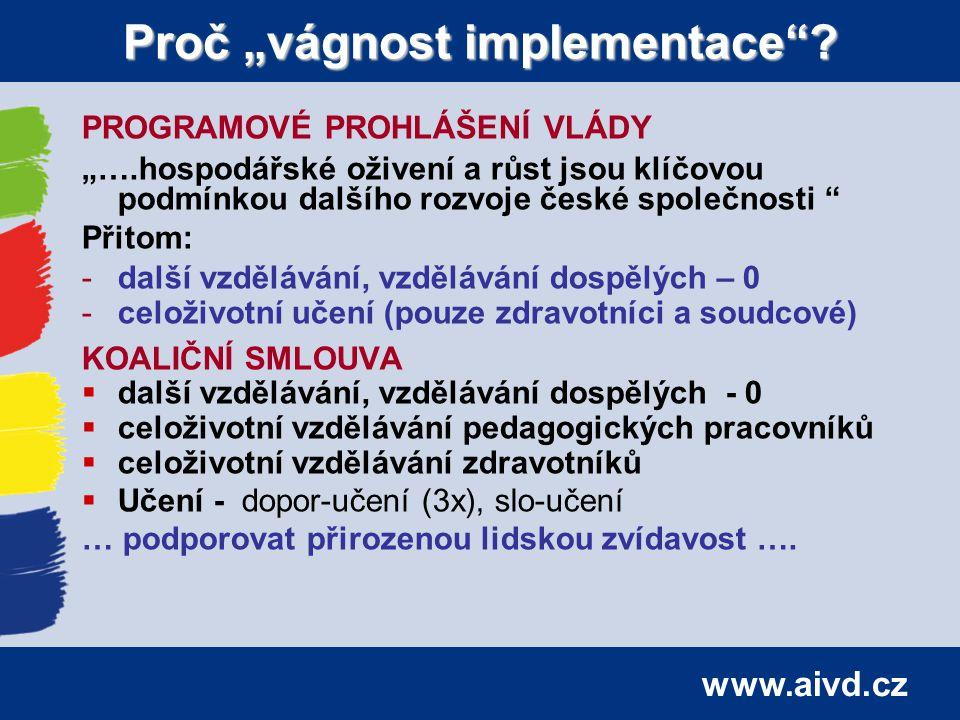 """www.aivd.cz Proč """"vágnost implementace""""? PROGRAMOVÉ PROHLÁŠENÍ VLÁDY """"….hospodářské oživení a růst jsou klíčovou podmínkou dalšího rozvoje české spole"""