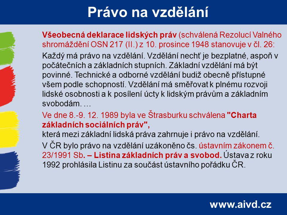 www.aivd.cz Právo na vzdělání Všeobecná deklarace lidských práv (schválená Rezolucí Valného shromáždění OSN 217 (II.) z 10. prosince 1948 stanovuje v