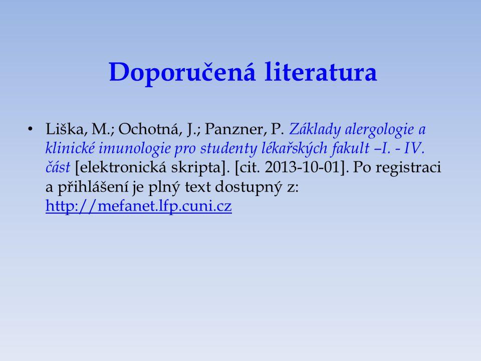 Doporučená literatura Liška, M.; Ochotná, J.; Panzner, P. Základy alergologie a klinické imunologie pro studenty lékařských fakult –I. - IV. část [ele