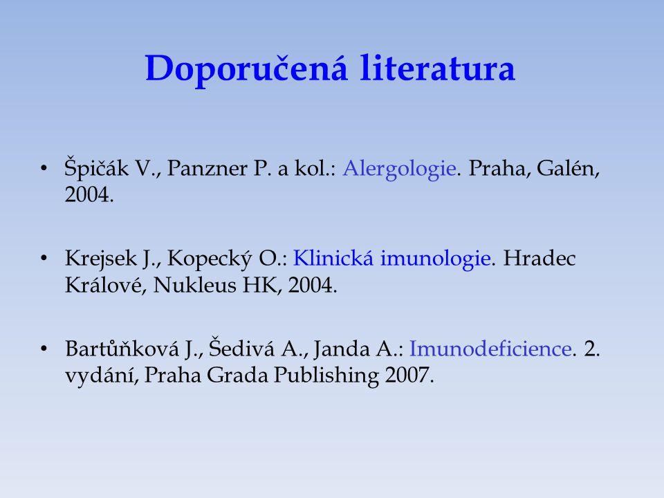 Doporučená literatura Špičák V., Panzner P. a kol.: Alergologie. Praha, Galén, 2004. Krejsek J., Kopecký O.: Klinická imunologie. Hradec Králové, Nukl