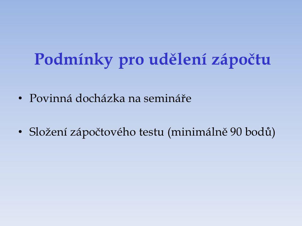 Podmínky pro udělení zápočtu Povinná docházka na semináře Složení zápočtového testu (minimálně 90 bodů)
