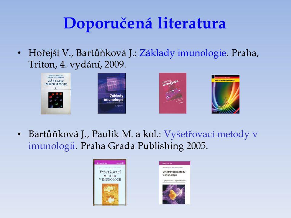 Doporučená literatura Hořejší V., Bartůňková J.: Základy imunologie. Praha, Triton, 4. vydání, 2009. Bartůňková J., Paulík M. a kol.: Vyšetřovací meto