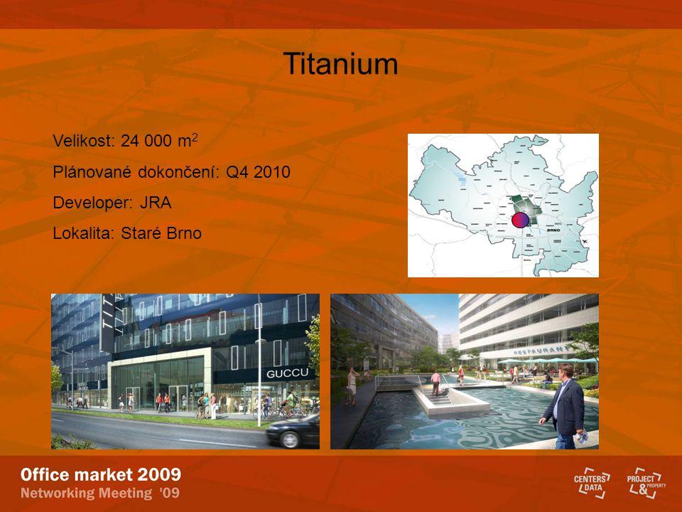 Titanium Velikost: 24 000 m 2 Plánované dokončení: Q4 2010 Developer: JRA Lokalita: Staré Brno