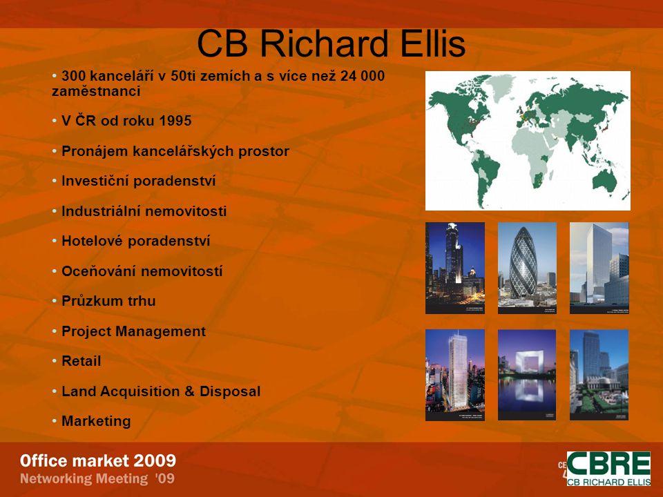 CB Richard Ellis 300 kanceláří v 50ti zemích a s více než 24 000 zaměstnanci V ČR od roku 1995 Pronájem kancelářských prostor Investiční poradenství Industriální nemovitosti Hotelové poradenství Oceňování nemovitostí Průzkum trhu Project Management Retail Land Acquisition & Disposal Marketing