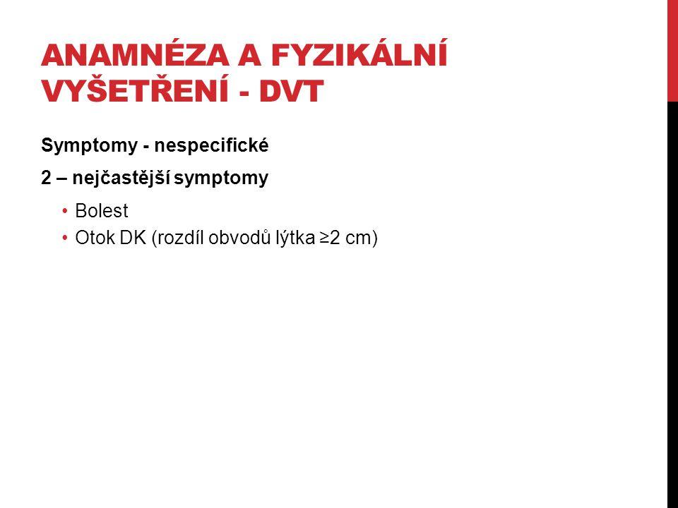 ANAMNÉZA A FYZIKÁLNÍ VYŠETŘENÍ - DVT Symptomy - nespecifické 2 – nejčastější symptomy Bolest Otok DK (rozdíl obvodů lýtka ≥2 cm)