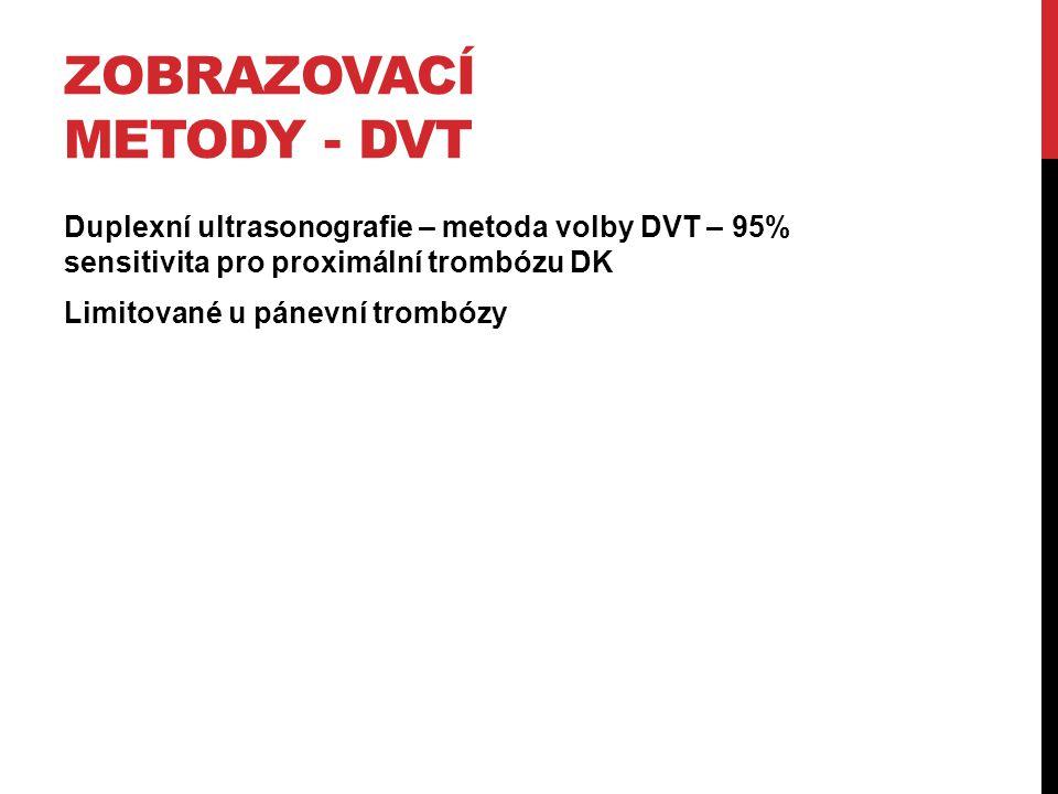 ZOBRAZOVACÍ METODY - DVT Duplexní ultrasonografie – metoda volby DVT – 95% sensitivita pro proximální trombózu DK Limitované u pánevní trombózy