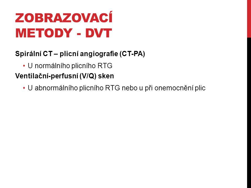 ZOBRAZOVACÍ METODY - DVT Spirální CT – plicní angiografie (CT-PA) U normálního plicního RTG Ventilační-perfusní (V/Q) sken U abnormálního plicního RTG