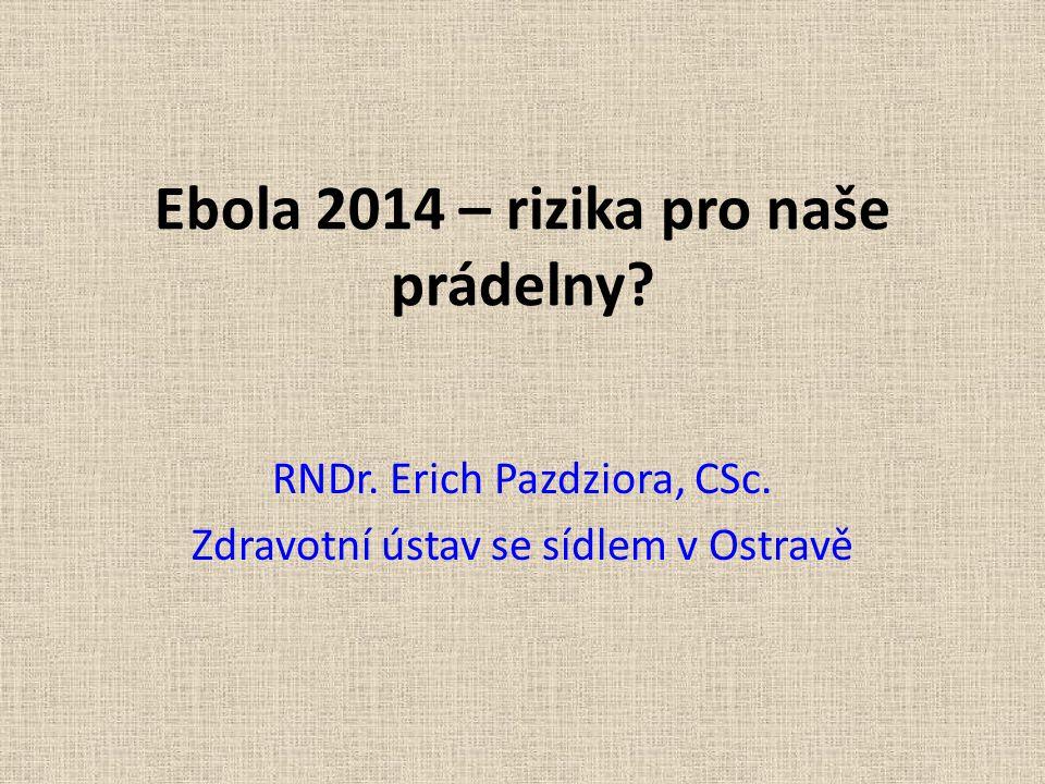 Ebola 2014 – rizika pro naše prádelny? RNDr. Erich Pazdziora, CSc. Zdravotní ústav se sídlem v Ostravě
