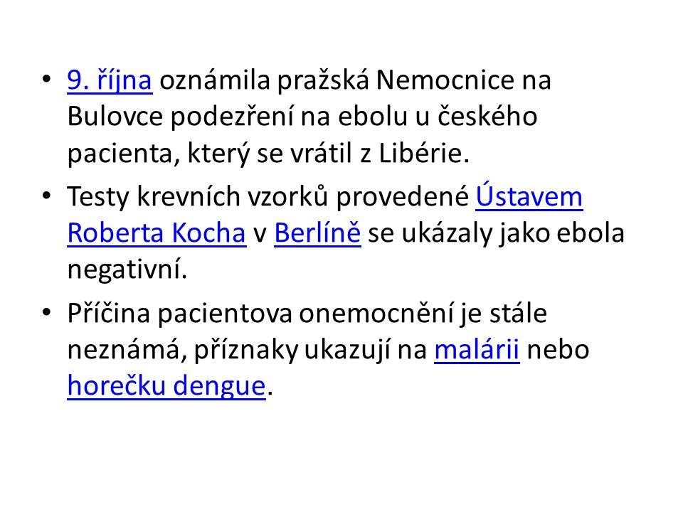 9. října oznámila pražská Nemocnice na Bulovce podezření na ebolu u českého pacienta, který se vrátil z Libérie. 9. října Testy krevních vzorků proved