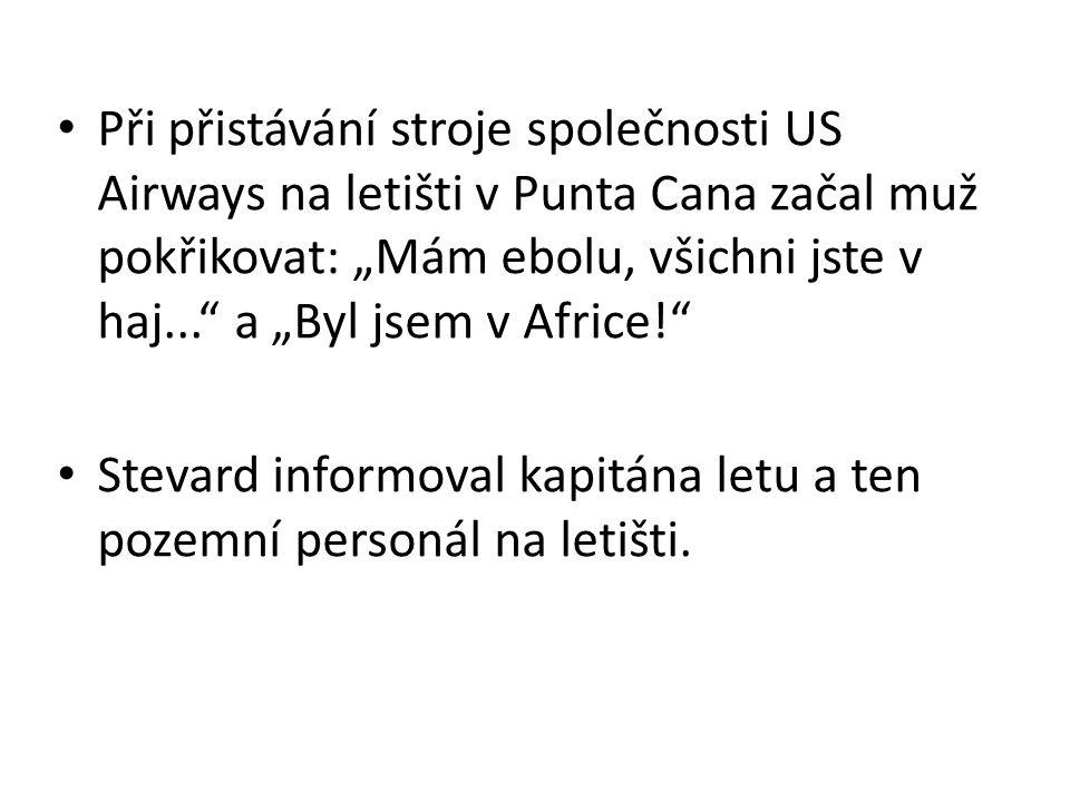 """Při přistávání stroje společnosti US Airways na letišti v Punta Cana začal muž pokřikovat: """"Mám ebolu, všichni jste v haj..."""" a """"Byl jsem v Africe!"""" S"""