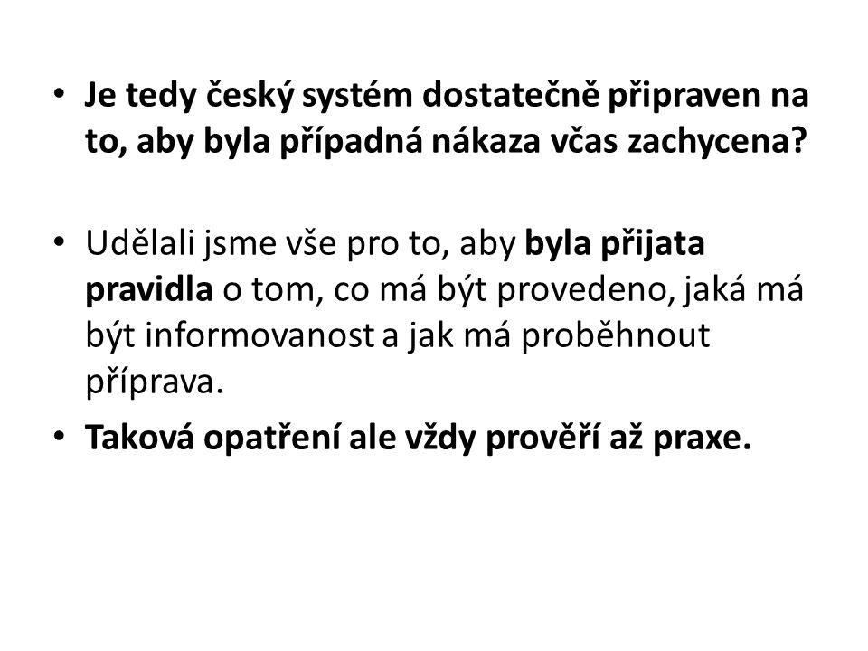 Je tedy český systém dostatečně připraven na to, aby byla případná nákaza včas zachycena? Udělali jsme vše pro to, aby byla přijata pravidla o tom, co