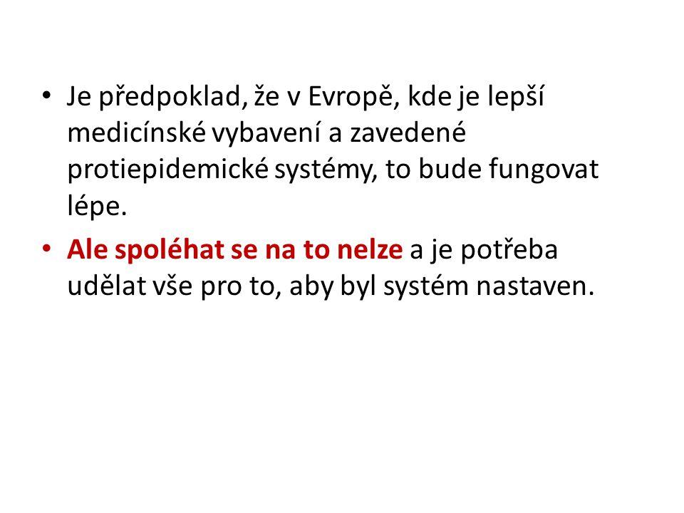 Je předpoklad, že v Evropě, kde je lepší medicínské vybavení a zavedené protiepidemické systémy, to bude fungovat lépe. Ale spoléhat se na to nelze a