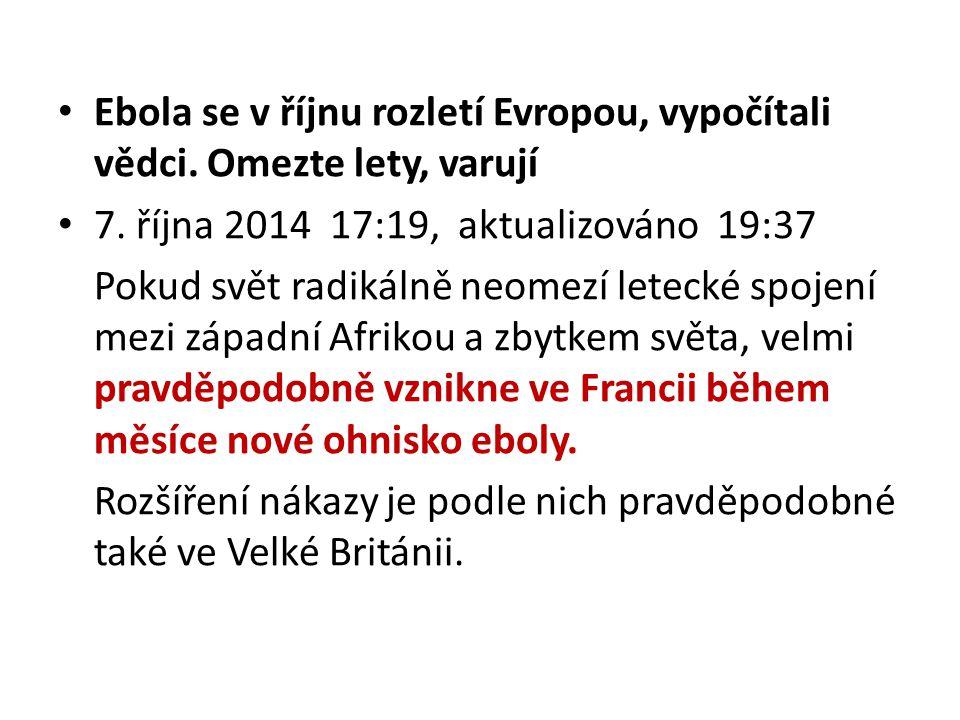 Ebola se v říjnu rozletí Evropou, vypočítali vědci. Omezte lety, varují 7. října 2014 17:19, aktualizováno 19:37 Pokud svět radikálně neomezí letecké