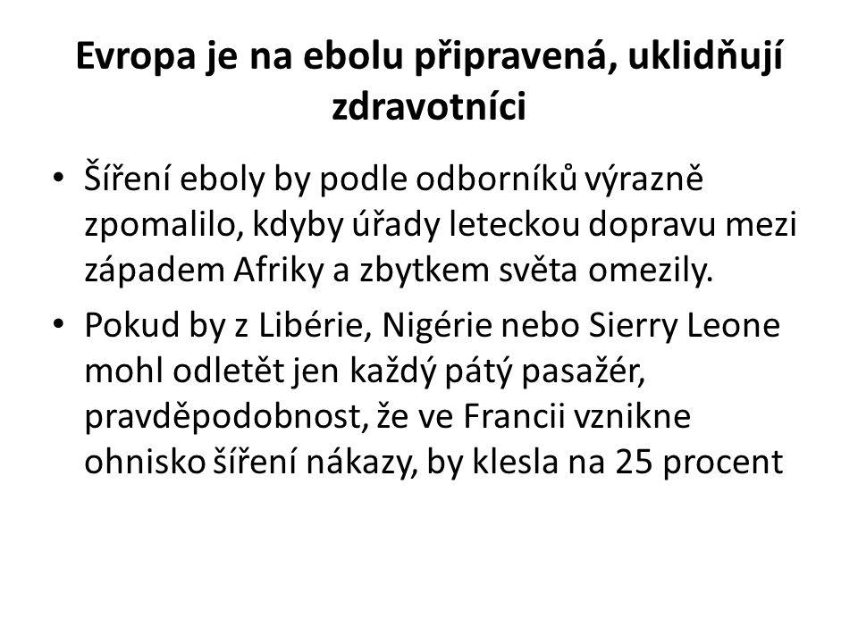 Evropa je na ebolu připravená, uklidňují zdravotníci Šíření eboly by podle odborníků výrazně zpomalilo, kdyby úřady leteckou dopravu mezi západem Afri