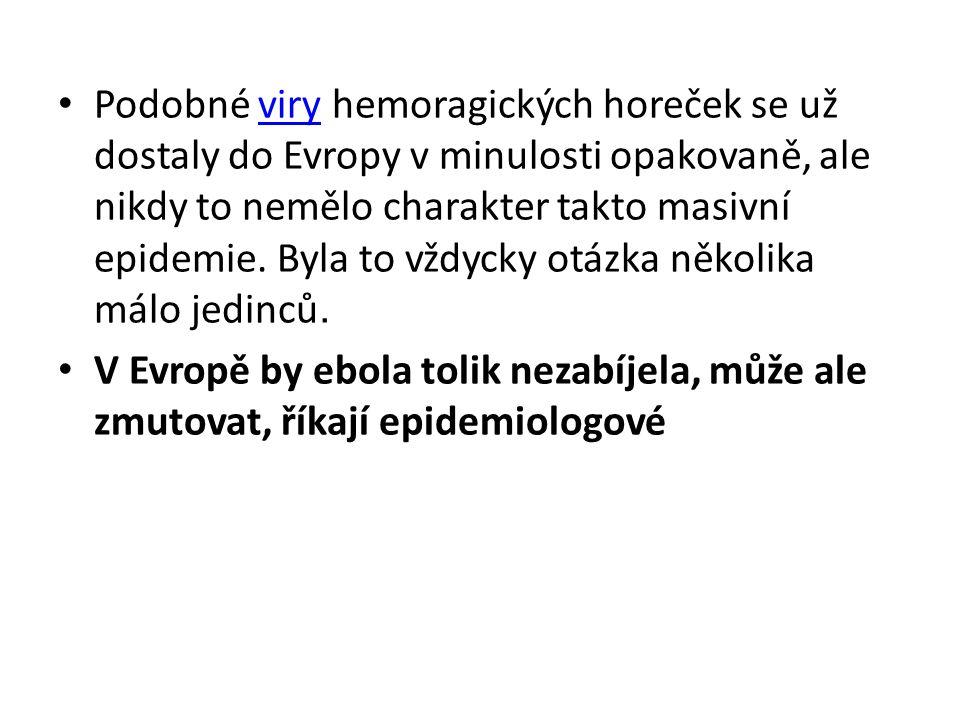Podobné viry hemoragických horeček se už dostaly do Evropy v minulosti opakovaně, ale nikdy to nemělo charakter takto masivní epidemie. Byla to vždyck