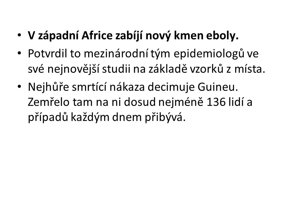 V západní Africe zabíjí nový kmen eboly. Potvrdil to mezinárodní tým epidemiologů ve své nejnovější studii na základě vzorků z místa. Nejhůře smrtící