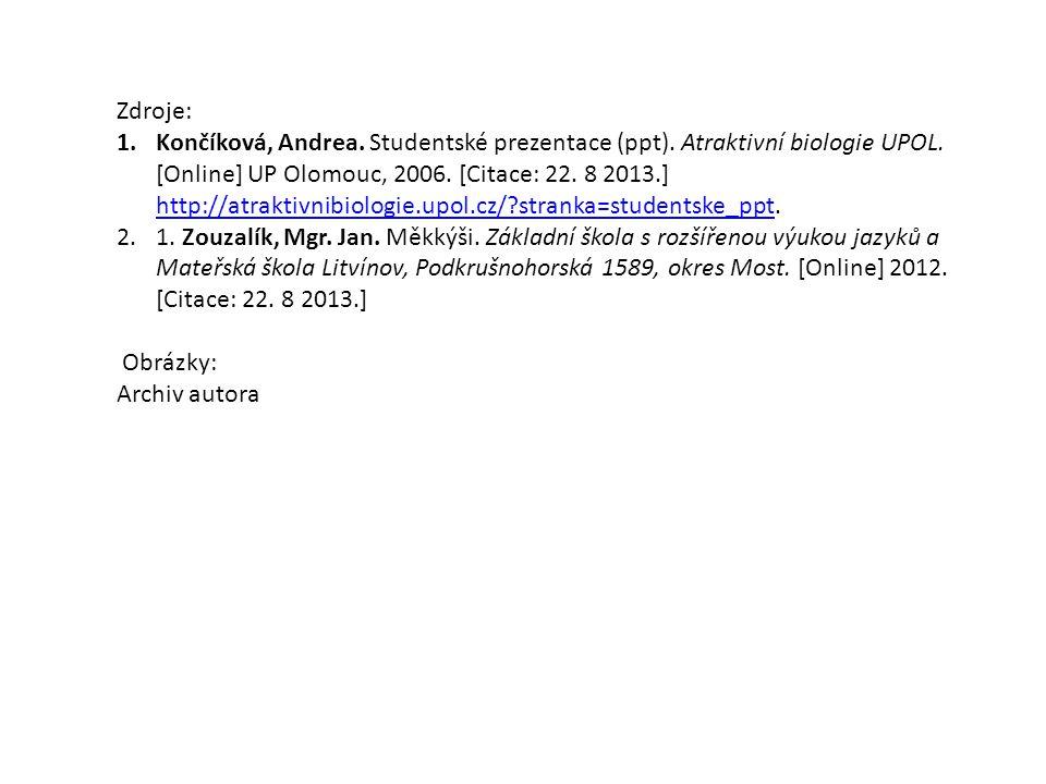 Zdroje: 1.Končíková, Andrea. Studentské prezentace (ppt).