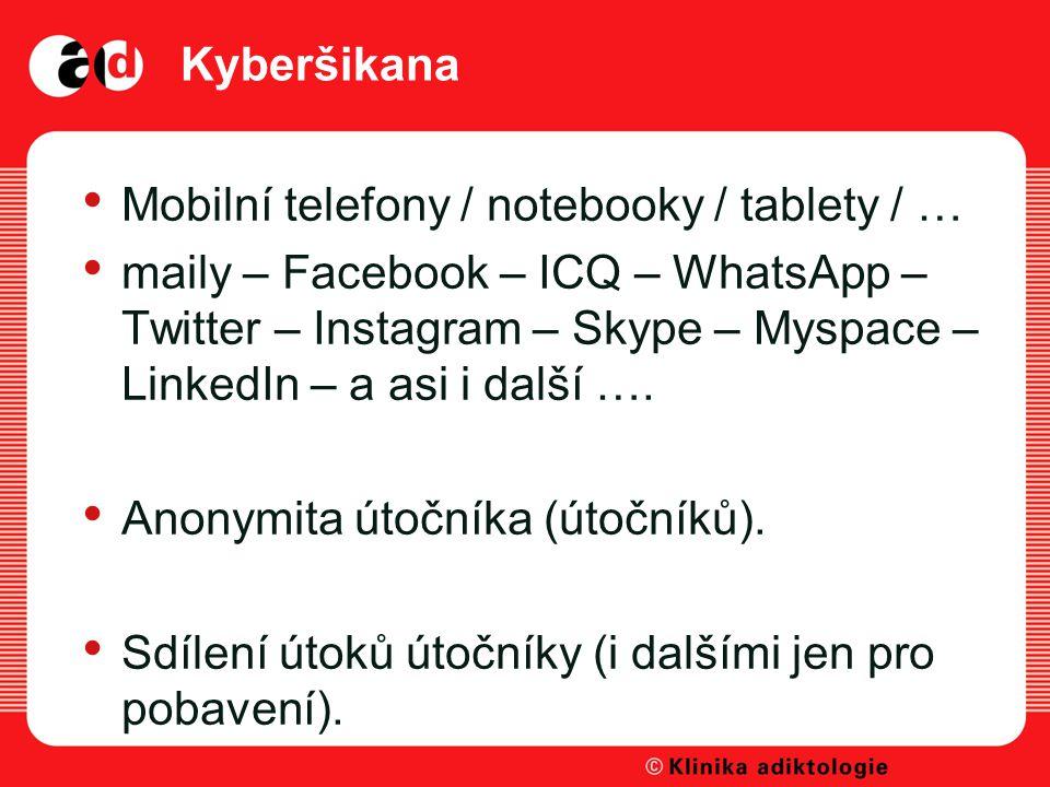 Kyberšikana Mobilní telefony / notebooky / tablety / … maily – Facebook – ICQ – WhatsApp – Twitter – Instagram – Skype – Myspace – LinkedIn – a asi i další ….